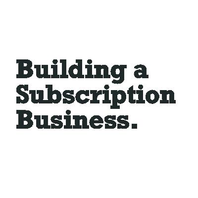 Building a subscription business